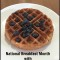 Happy National Breakfast Month + Waffle Recipe!